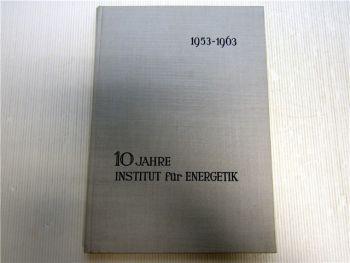 10 Jahre Institut für Energetik Leipzig 1953 - 1963