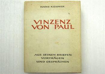 Vinzenz von Paul aus seinen Briefen Vorträgen und Gesprächen von H. Kühner