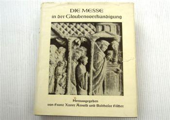 Die Messe in der Glaubensverkündiung F. Xaver Arnold und Balthasar Fischer