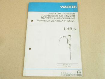 Wacker LHB5 Druckluft Hammer Handbuch Bedienungsanleitung Ersatzteilliste 1992