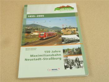 150 Jahre Maximiliansbahn Neustadt - Straßburg 1855-2005 von Heilmann/Schreiner